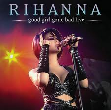 Rihanna - Good Girl Gone Bad Live