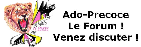 Ado-précoce, Le forum !